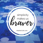 Why Simplicity Will Make You Braver